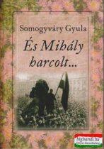 Somogyváry Gyula - És Mihály harcolt...