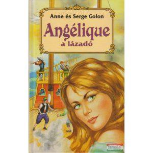 Anne Golon -  Serge Golon  - Angélique, a lázadó