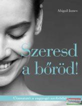 Abigail James - Szeresd a bőröd! - Útmutató a ragyogó arcbőrhöz