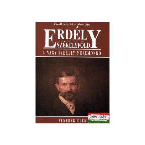 Lőwey Lilla, Váradi Péter Pál - Erdély - Székelyföld - A nagy Székely mesemondó Benedek Elek
