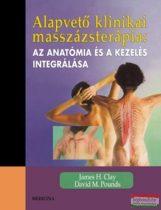 James H. Clay, David M. Pounds - Alapvető klinikai masszázsterápia: Az anatómia és a kezelés integrálása