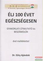 Dr. Eöry Ajándok - Élj 100 évet egészségesen - Gyakorlati útmutató és beszámolók DVD melléklettel