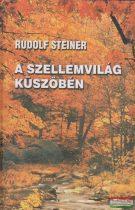 Rudolf Steiner - A szellemvilág küszöbén