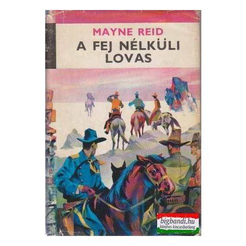 Mayne Reid - A fej nélküli lovas