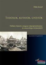 Hála József - Tudósok, kutatók, gyűjtők - Néhány fejezet a magyar néprajztudomány és muzeológia történetéből