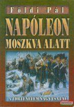 Földi Pál - Napóleon Moszkva alatt / Hitler Moszkva alatt