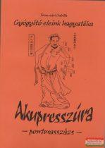 Temesvári Gabriella - Akupresszúra - Pontmasszázs - Gyógyító eleink hagyatéka