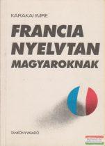 Karakai Imre - Francia nyelvtan magyaroknak