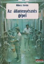 Mikecz István - Az állattenyésztés gépei