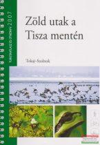 Zöld utak a Tisza mentén - Tokaj-Szolnok / Túristaatlasz és útikönyv