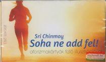 Sri Chinmoy - Soha ne add fel - aforizmakártyák fotó illusztációval