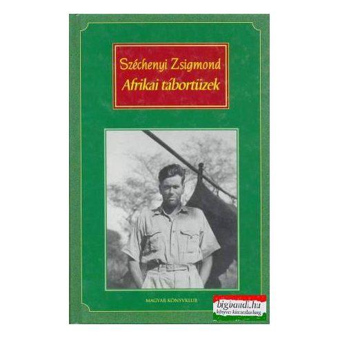 Széchenyi Zsigmond - Afrikai tábortüzek