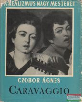Caravaggio - A realizmus nagy mesterei