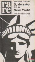 Philippe Curval - Ó, de szép ez a New York!