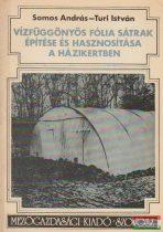 Vízfüggönyös fólia sátrak építése és hasznosítása a házikertben