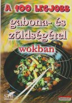 Cserjés Panka - A 100 legjobb gabona- és zöldségétel wokban