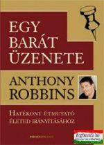 Anthony Robbins - Egy barát üzenete - Hatékony útmutató életed irányításához