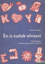 Meixner Ildikó - Én is tudok olvasni - Feladatlapok dyslexiás gyermekek számára