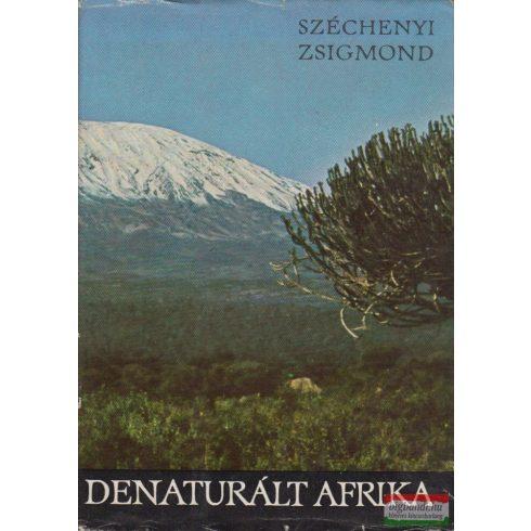 Széchenyi Zsigmond - Denaturált Afrika