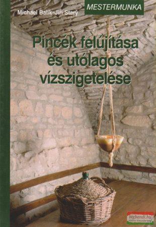 Michael Balík, Jirí Stary - Pincék felújítása és utólagos vízszigetelése