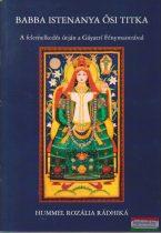 Hummel Rozália Rádhiká - Babba Istenanya ősi titka - A felemelkedés útján a Gáyatri Fénymantrával