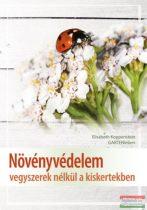 Elisabeth Koppenstein - Növényvédelem vegyszerek nélkül a kiskertekben