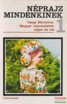 Varga Marianna - Magyar népviseletek régen és ma - Néprajz mindenkinek 1.