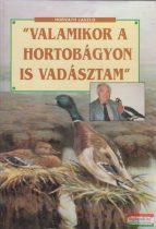 """Horváth László - """"Valamikor a Hortobágyon is vadásztam"""""""