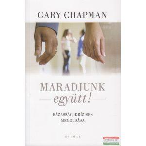 Gary Chapman - Maradjunk együtt! Házassági krízisek megoldása