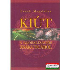 Csath Magdolna - Kiút a globalizációs zsákutcából