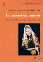 Tatyjana Minnijahmetova - Az ismeretlen ismerős - Tanulmányok a baskortosztáni udmurtok vallásáról