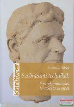 Zelinski Tibor - Szobrászati technikák - Portrék: mintázás, terrakotta, és gipsz