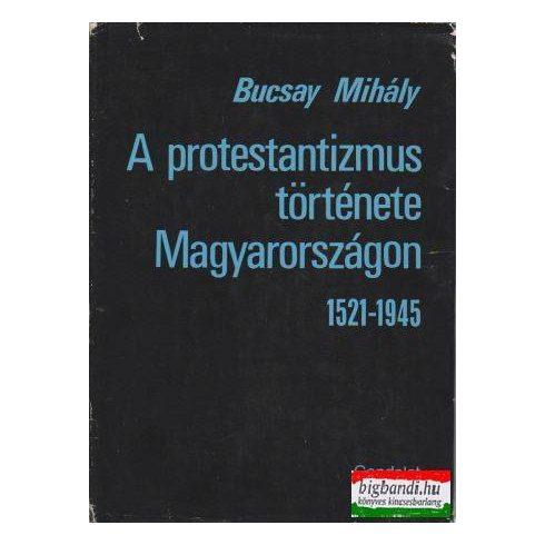 A protestantizmus története Magyarországon (1521-1945)