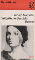 Félicien Marceau - Vielgeliebte Gespielin
