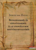 Judith von Halle - Betegségekről és gyógyításokról és az Evangéliumok misztériumnyelvéről