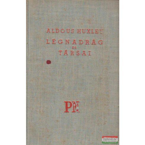 Aldous Huxley - Légnadrág és társai