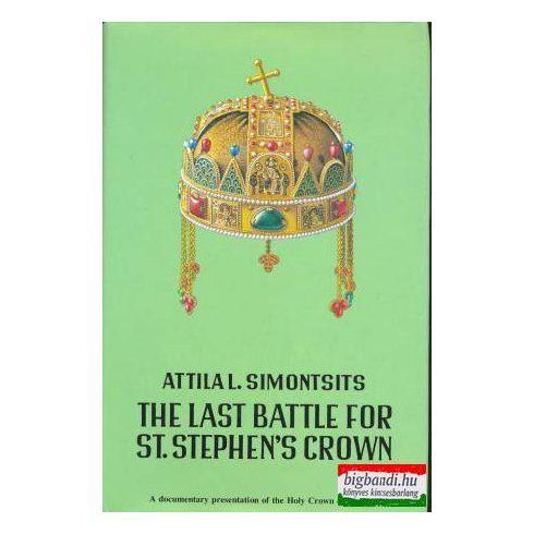 The Last Battle for St. Stephen's Crown - a Chronological Documentation