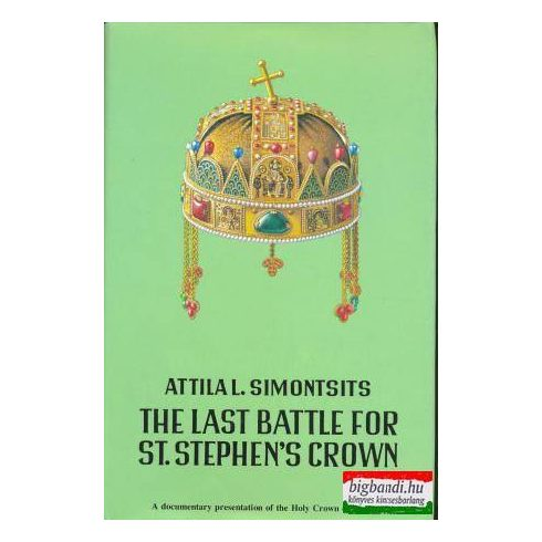 The Last Battle for St. Stephen's Crown - a Chronological Documentation