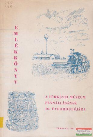 Emlékkönyv - A Túrkevei Múzeum fennállásának 10. évfordulójára