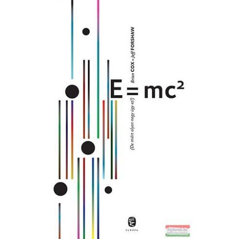 Jeff Forshaw, Brian Cox - E=mc2 (De miért olyan nagy ügy ez?)