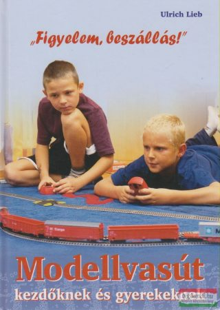 Ulrich Lieb - Modellvasút kezdőknek és gyerekeknek