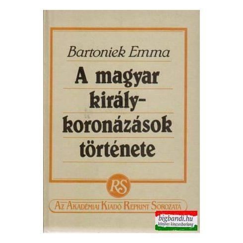 Bartoniek Emma - A magyar királykoronázások története