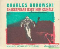 Charles Bukowski - Shakespeare ilyet nem csinált