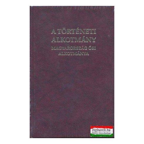 A történeti alkotmány - Magyarország ősi alkotmánya