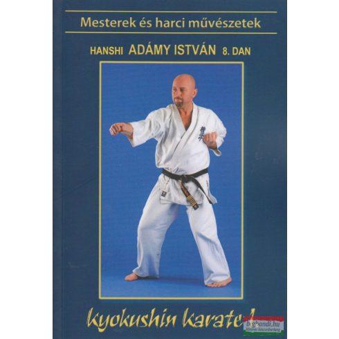 Shihan Adámy István 8. dan - Kyokushin karate I. - A legerősebb karate alapjai