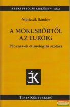Maticsák Sándor - A mókusbőrtől az euróig - Pénznevek etimológiai szótára