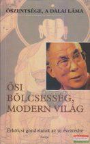 Őszentsége, a Dalai Láma - Ősi bölcsesség, modern világ - Erkölcsi gondolatok az új évezredre
