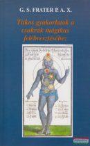 G.S. Frater P.A.X. - Titkos gyakorlatok a csakrák mágikus felébresztéséhez