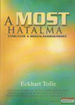 Eckhart Tolle - A most hatalma - útmutató a megvilágosodáshoz