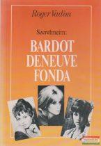 Roger Vadim - Szerelmeim: Bardot, Deneuve, Fonda